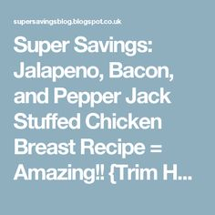Super Savings: Jalapeno, Bacon, and Pepper Jack Stuffed Chicken Breast Recipe = Amazing!! {Trim Healthy Mama = S meal}