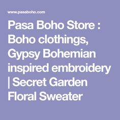 Pasa Boho Store : Boho clothings, Gypsy Bohemian inspired embroidery | Secret Garden Floral Sweater