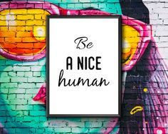 Items similar to Be A Nice Human Be A Better Person, Nice Person, Quote Prints, Framed Prints, Humanity Quotes, Inspirational Signs, Kindness Quotes, Be A Nice Human, Quotable Quotes
