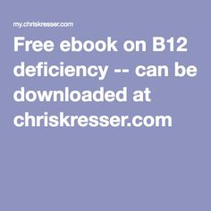 Free ebook on B12 deficiency -- can be downloaded at chriskresser.com