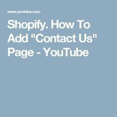 """Shopify. How To Add """"Contact Us"""" Page - YouTube #EcommerceTools"""