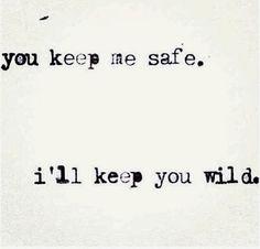 You keep me safe. I'll keep you wild.
