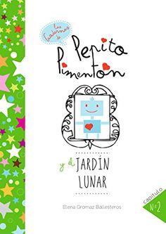 Pepito Pimentón  y el jardín lunar: Cuentos infantiles para niños de 2 a 5 años (Los cuadernos de Pepito Pimentón) de Elena Gromaz Ballesteros https://www.amazon.es/dp/B00UEE2370/ref=cm_sw_r_pi_dp_8lw8wbE0MVG93