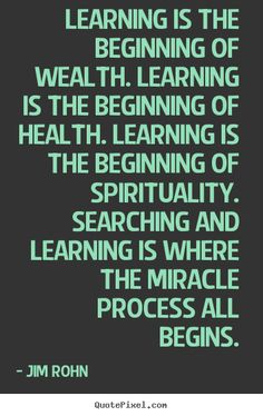 jim rohn quotes | Jim Rohn picture quotes - Learning is the beginning of wealth ...