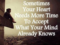 #Sometimes...your ♡ needs more time to accept what your mind already knows.  #Fromthe♡