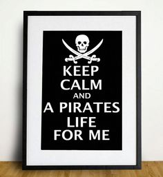 Keep Calm and A Pirates Life For Me - 8 x 10 inch print - Pirates of the Caribbean on Etsy, $15.00