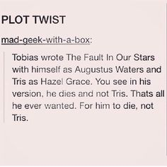 Plot twist.. The fault in our stars | john green | divergent | tobias eaton | Augustus waters | hazel grace Lancaster | four | tris prior