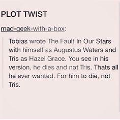 Plot twist.. The fault in our stars | john green | divergent | tobias eaton | Augustus waters | hazel grace Lancaster | four | tris prior