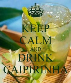 "Keep Calm, and drink Caipirinha  * 1 lime, quartered * 2 teaspoons  fine sugar * 2 fluid ounces ""Cachaça"" , a distilled alcoholic beverage made of sugar cane.  Preparation:  1. Place the lime wedges and sugar into an old fashioned glass. 2. Muddle well. 3. Fill the glass with ice cubes. 4. Pour in the ""Cachaça"". 5. Stir well."