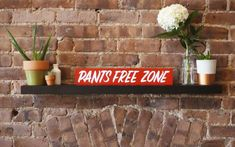 pants free zone | hand painted signs by dirty bandits