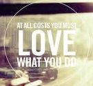 At all costs you must love what you do
