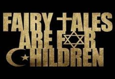 Atheism, Religion, Judaism, Christianity, Islam, God is Imaginary, Children. Fairy tales are for children.