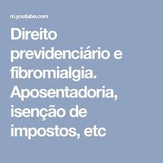 Direito previdenciário e fibromialgia. Aposentadoria, isenção de impostos, etc