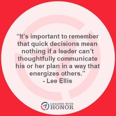 """It's important to remember that quick decisions mean nothing if a leader can't thoughtfully communicate his or her plan in a way that energizes others."" – Lee Ellis  (Leading with Honor) New Books, Leadership, Wisdom, How To Plan, Sayings, Quotes, Quotations, Lyrics, Word Of Wisdom"
