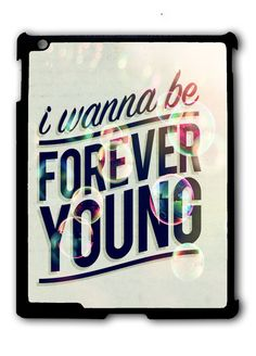 I Wanna Be Forever Young iPad case, Available for iPad 2, iPad 3, iPad 4 , iPad mini and iPad Air