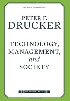 Technology, Management, and Society (Drucker Library): Peter Ferdinand Drucker