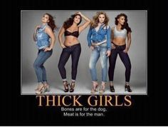 Thick girls. I might be short but I'm not fat just thick.