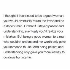 But being a good woman to a man who couldn't understand her worth only gave you someone to use.