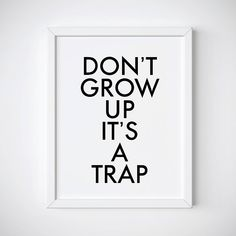 Don't Grow Up It's a Trap, Kids Bedroom Print, Inspirational Quotes Wall Art, Nursery Quote Print, S Nursery Quotes, Wall Decor Quotes, Funny Wall Art, House Layout Plans, Bedroom Prints, Online Print Shop, Rustic Invitations, Art Wall Kids, Kids Bedroom