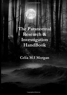 The Paranormal Research & Investigation HandBook: Ghost Hunting, Associations, Information, Hints & Tips. by Celia M.I Morgan. $18.98. Publisher: CreateSpace Independent Publishing Platform (July 28, 2011). Publication: July 28, 2011