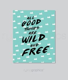 """All good things are Wild and Free Print 8x10"""" Turquoise or Brown Wall Art"""