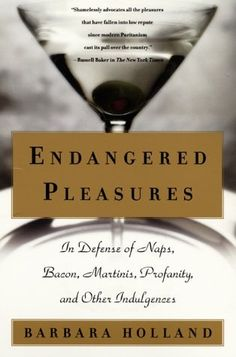 Endangered Pleasures: In Defense of Naps, Bacon, Martinis, Profanity, and Other Indulgences by Barbara Holland. $10.97. Publisher: William Morrow Paperbacks (June 20, 2000). Author: Barbara Holland. Save 22%!
