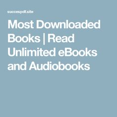 Most Downloaded Books | Read Unlimited eBooks and Audiobooks