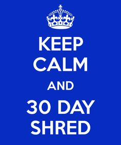 Keep Calm and 30 day shred http://terrellfamilyfun.com/2013/01/30-day-shred-level-1-vs-level-2/