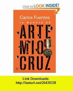 La muerte de Artemio Cruz / The Death of Artemio Cruz (Spanish Edition) (Narrativa (Punto de Lectura)) (9789708120470) Carlos Fuentes , ISBN-10: 9708120472  , ISBN-13: 978-9708120470 ,  , tutorials , pdf , ebook , torrent , downloads , rapidshare , filesonic , hotfile , megaupload , fileserve