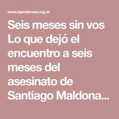Seis meses sin vos Lo que dejó el encuentro a seis meses del asesinato de Santiago Maldonado a manos de la Gendarmería.