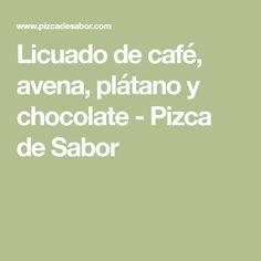 Licuado de café, avena, plátano y chocolate - Pizca de Sabor