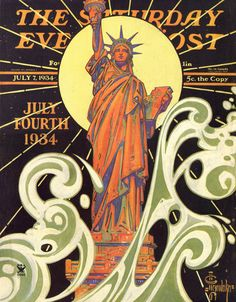 Saturday Evening Post 'Statue of Liberty' cover by JC Leyendecker, July 1934 Cover Art, Jc Leyendecker, Magazin Covers, Saturday Evening Post, Happy Fourth Of July, Norman Rockwell, Vintage Magazines, Our Lady, Vintage Posters