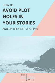 How to Avoid Plot Holes in Your Stories: and Fix the Ones You Have