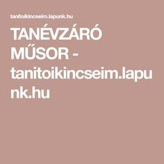 TANÉVZÁRÓ MŰSOR - tanitoikincseim.lapunk.hu