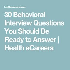 30 Behavioral Interview Questions You Should Be Ready to Answer | Health eCareers