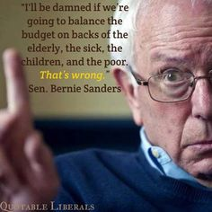 "~ Bernie Sanders, one of my political heroes | All GOP's are Corrupted! Why do we keep getting more of them? It says what people are ""Ignorant""!"