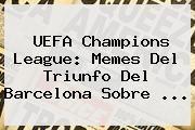 http://tecnoautos.com/wp-content/uploads/imagenes/tendencias/thumbs/uefa-champions-league-memes-del-triunfo-del-barcelona-sobre.jpg UEFA Champions League. UEFA Champions League: Memes del triunfo del Barcelona sobre ..., Enlaces, Imágenes, Videos y Tweets - http://tecnoautos.com/actualidad/uefa-champions-league-uefa-champions-league-memes-del-triunfo-del-barcelona-sobre/