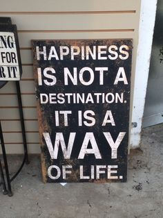 """""""Happiness is not a destination, it's a way of life."""""""