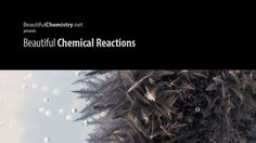 Beautiful Chemical Reactions - http://www.dravenstales.ch/beautiful-chemical-reactions/