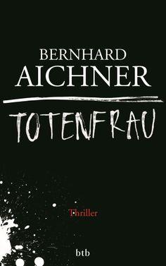 """Totenfrau von Bernhard Aichner - Bernhard Aichners Roman """"Totenfrau"""" und seine Hauptfigur haben schon vor Erscheinen für Wirbel gesorgt"""