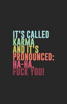 'It's called Karma and it's pronounced: ha-ha, fuck you!' iPhone Case by ynotfunny Bye Quotes, Karma Quotes, Bitch Quotes, Real Life Quotes, Love Me Quotes, Relationship Quotes, Funny Quotes, Frases Bye, Karma Frases