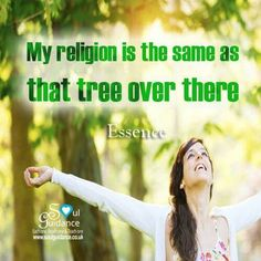 My religion is the same as that tree over there...Essence.
