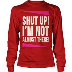 Shut Up Im Not Almost There Funny Running T Shirt #gift #ideas #Popular #Everything #Videos #Shop #Animals #pets #Architecture #Art #Cars #motorcycles #Celebrities #DIY #crafts #Design #Education #Entertainment #Food #drink #Gardening #Geek #Hair #beauty #Health #fitness #History #Holidays #events #Home decor #Humor #Illustrations #posters #Kids #parenting #Men #Outdoors #Photography #Products #Quotes #Science #nature #Sports #Tattoos #Technology #Travel #Weddings #Women