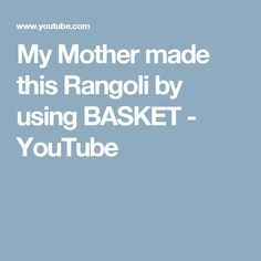 My Mother made this Rangoli by using BASKET - YouTube