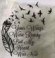 'Your Wings Were Ready But My Heart Was Not' With feather and birds. Possibly a future tattoo idea? The post 'Your Wings Were Ready But My Heart Was Not' With feather and birds. Pos appeared first on Best Tattoos. Tattoo Mama, I Tattoo, Ankle Tattoo, Rip Tattoo Quotes, Rip Dad Tattoos, Nana Tattoo, Tribute Tattoos, Rip Grandpa Tattoo, Lost Baby Tattoo