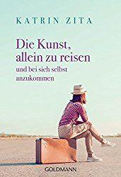 Frauenreisen, Die Kunst, allein zu reisen: und bei sich selbst anzukommen Taschenbuch – 18. Januar 2016 von Katrin Zita (Autor)