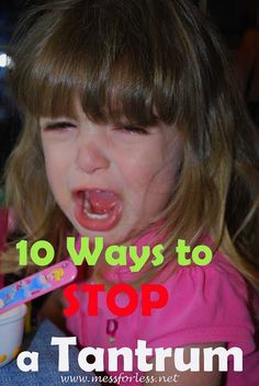 10 Ways to Stop a Tantrum  - Used these tips with all my kids and they helped a lot! #parenting #kids Diy, Tips