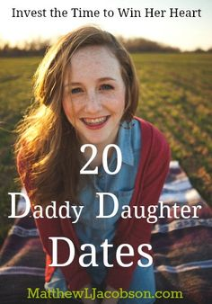 Every young girl has a place in her heart that asks a question: Does Dad think I'm special? 20 Daddy-Daughter Dates {Invest the Time to Win Her Heart} MatthewLJacobson.com