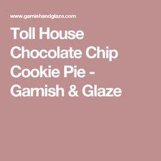 Toll House Chocolate Chip Cookie Pie - Garnish & Glaze