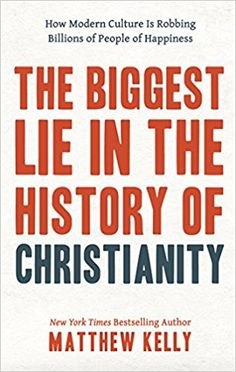 Do you believe its possible to be happier than you have ever been before? Not for fleeting moments but consistently? Bestselling author Matthew Kelly believes it is possibleand in his latest book The Biggest Lie in the History of Christianity
